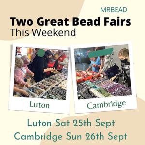 Luton & Cambridge Bead Fairs